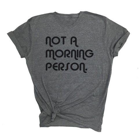 Not A Morning Person Tee (Adult)