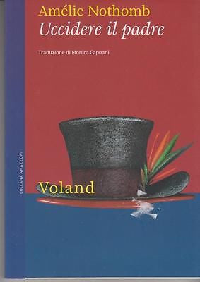 Amélie Nothomb: Uccidere il padre. Voland 2012 (s9-209) 9788862431088