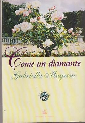 Magrini Gabriella: Come un diamante. Sperling 1999 (h099) 9788820028640