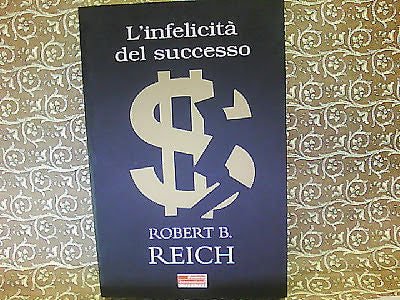 Reich Robert B.: L'infelicità del successo. Fazi 2001 Business international E-p