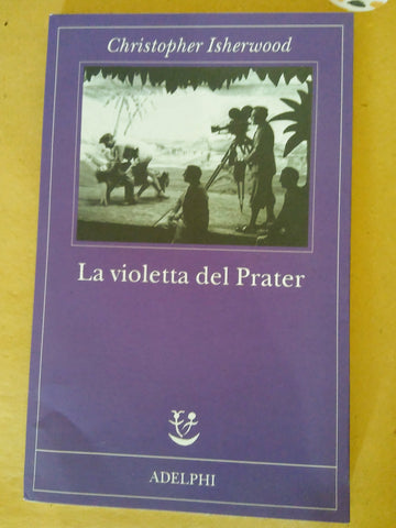 Christopher. Isherwood: La violetta del Prater