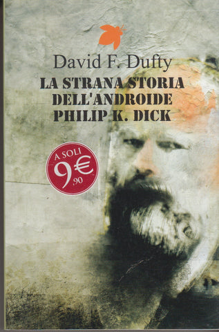 David Dufty: La strana storia dell'androide Philip K. Dick