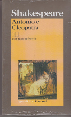William Shakespeare: Antonio e Cleopatra. Testo inglese a fronte. Garzanti libri 2003