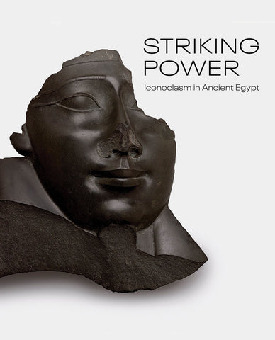 Striking Power: Iconoclasm in Ancient Egypt