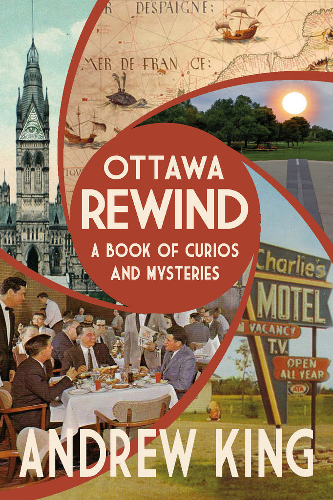 Ottawa Rewind by Andrew King (Print Book) - Ottawa Press and Publishing