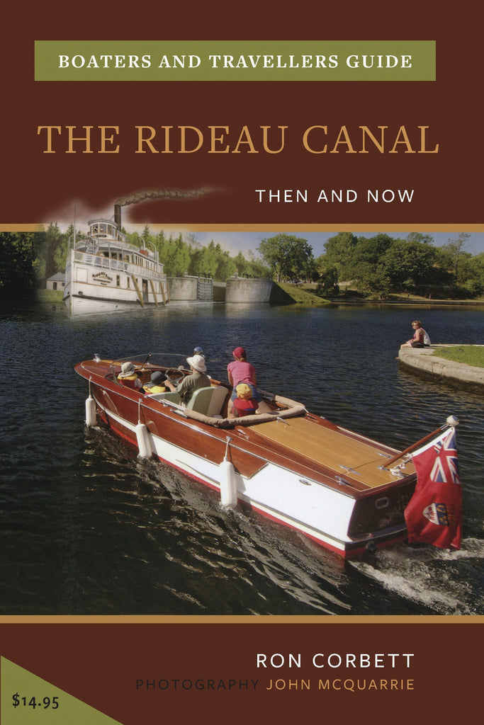 The Rideau Canal Then and Now: Boaters and Travellers Guide - Ottawa Press and Publishing