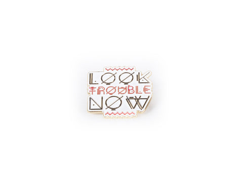 Look trouble now pin