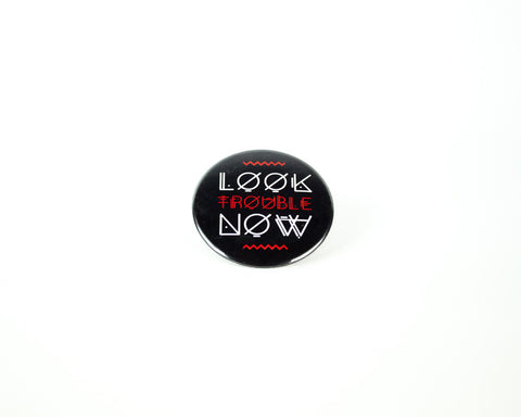Look Trouble Now-Round Button