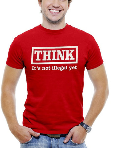 Red Funny Men T-Shirt THINK It Is Not Illegal Yet t-shirt