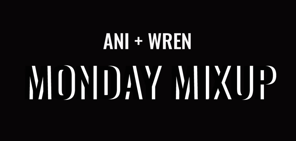 ANI+WRENS MONDAY MIXUP