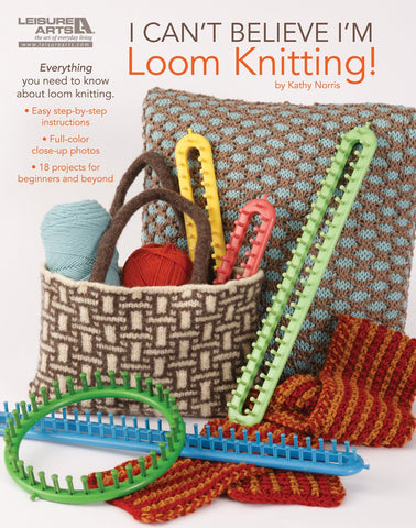 Leisure Arts I Can't Believe I'm Loom Knitting