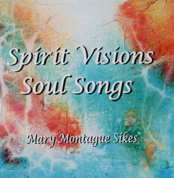 Mary Montague Sikes Title: Spirit Visions Soul Songs