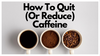 How To Quit Caffeine