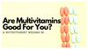 Are Multivitamins Good For You? A Nutritionist Weighs In