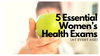 5 Essential Women's Health Exams (At Every Age)