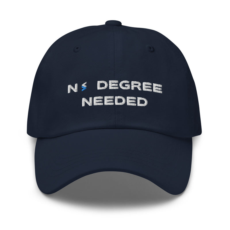 No Degree Needed Dad Hat