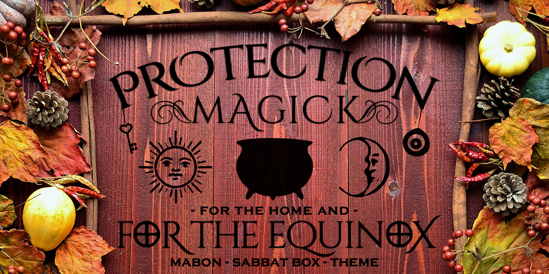Mabon 2016 Sabbat Box Theme Release - Protection Magick for the Home and For the Equinox