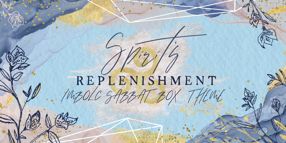 Imbolc 2019 Sabbat Box Theme Release • Spirit's Replenishment