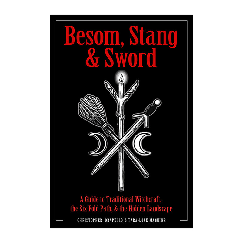 Besom, Stang & Sword A Guide to Traditional Witchcraft, the Six-Fold Path & the Hidden Landscape by Chris Orapello and Tara Love Maguire - Weiser Books - Sabbat Box
