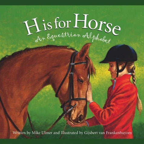 H is for Horse: An Equestrian Alphabet Book