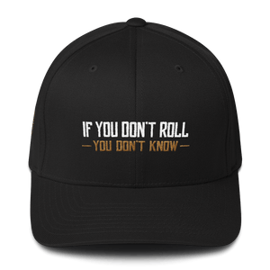 If You Don't Roll - You Don't Know - Flexfit Hat - BJJ Problems