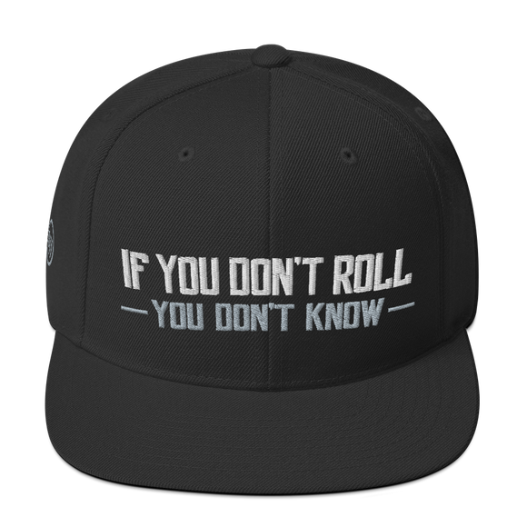 If You Don't Roll You Don't Know -  Snapback Hat