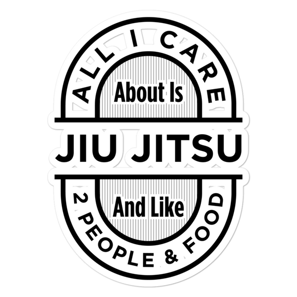All I Care About Is Jiu Jitsu - Die Cut Sticker - 3 sizes - BJJ Problems