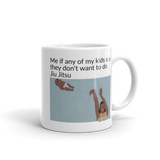 If My Kids Don't Want To Do Jiu Jitsu - Ceramic Mug - BJJ Problems
