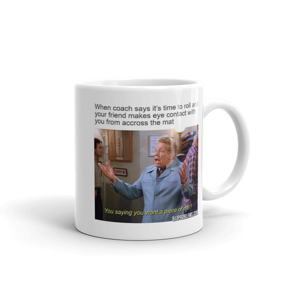 You Want A Piece Of Me? - Mug