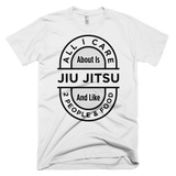 All I Care About Is Jiu Jitsu - Men's T-Shirt - BJJ Problems
