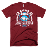 I'd Rather Be Doing Jiu Jitsu - Men's T-Shirt - BJJ Problems