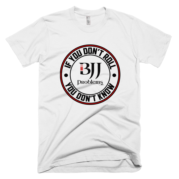 If You Don't Roll, You Don't Know - BJJ Problems Signature T-shirt - Men's - BJJ Problems