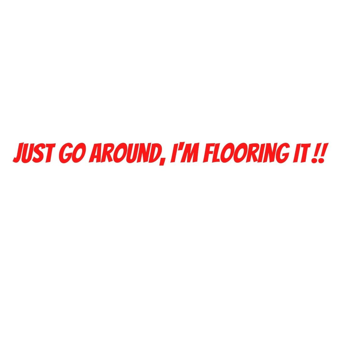 Just Go Around, I'm Flooring It  Decal, - Aircooled VW - Vintage Vdub
