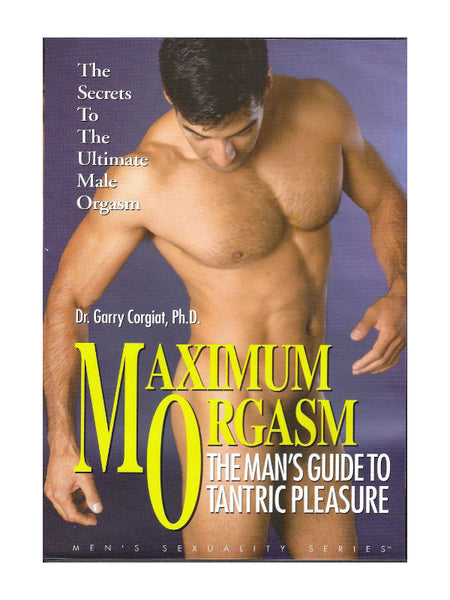 Maximum Orgasm: The Man's Guide To Tantric Pleasure