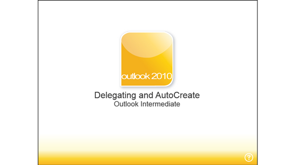 Office 2010 Outlook Intermediate: Delegating and Auto Create