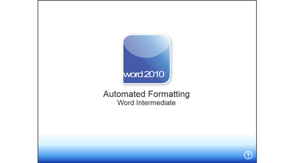 Office 2010 Word Intermediate: Automated Formatting