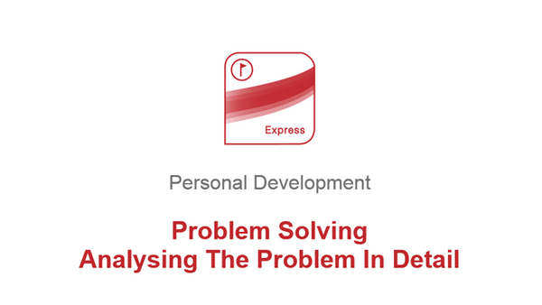 Problem Solving: Analyse The Problem In Detail
