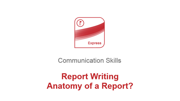 Report Writing: Anatomy of a Report