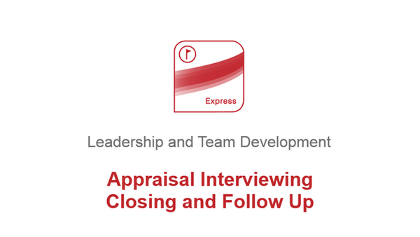 Appraisal Interviewing: Closing and Follow Up
