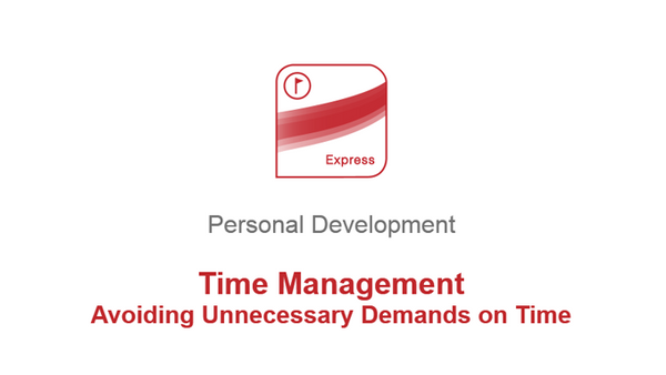 Time Management: Avoiding Unnecessary Demands on Time