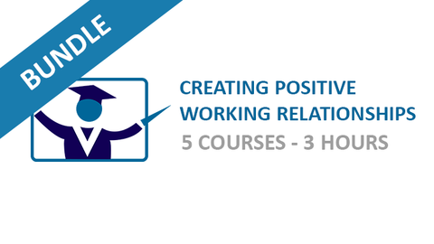 Creating Positive Working Relationships: Courses Bundle