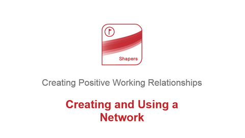 Creating Positive Working Relationships: Creating and Using a Network