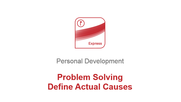 Problem Solving: Define Actual Causes