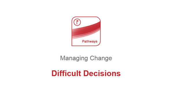 Managing Change: Difficult Decisions