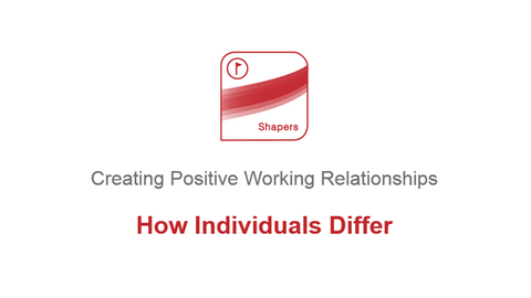 Creating Positive Working Relationships: How Individuals Differ