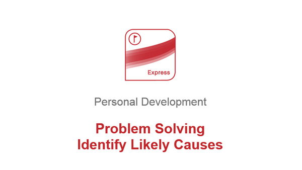 Problem Solving: Identify Likely Causes