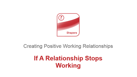Creating Positive Working Relationships: If a Relationship Stops Working