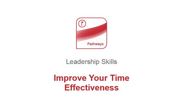 Leadership Skills: Improving Your Time Effectiveness