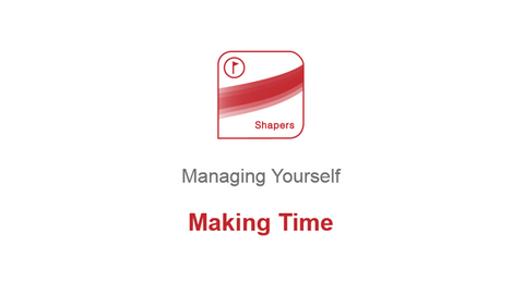 Managing Yourself: Making Time