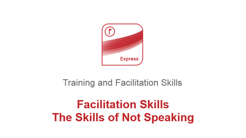 Facilitation Skills: The Skills of Not Speaking